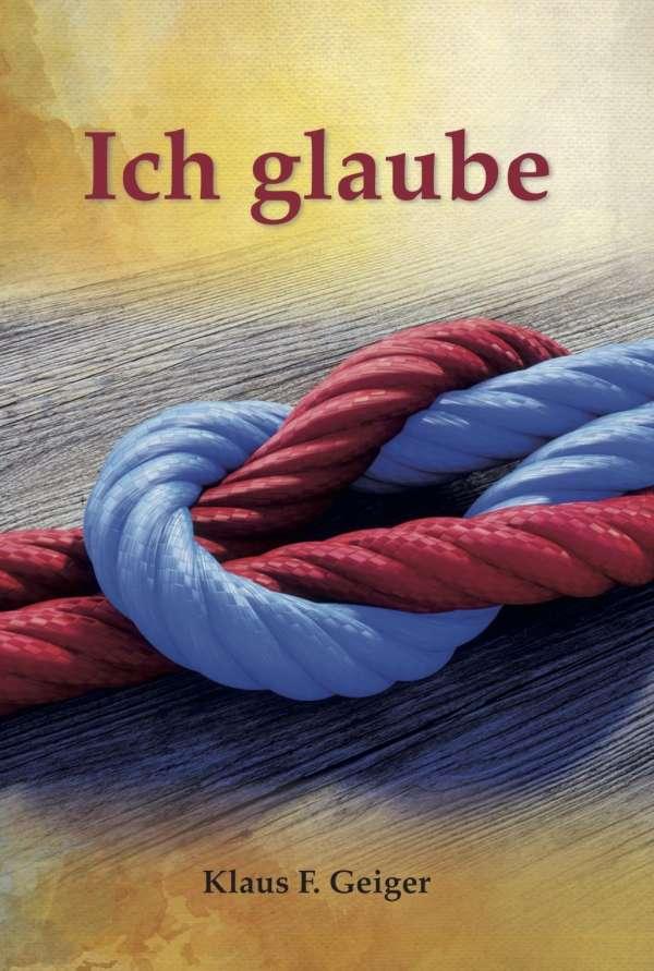 Ich glaube: Buchvorstellung von Klaus F. Geiger